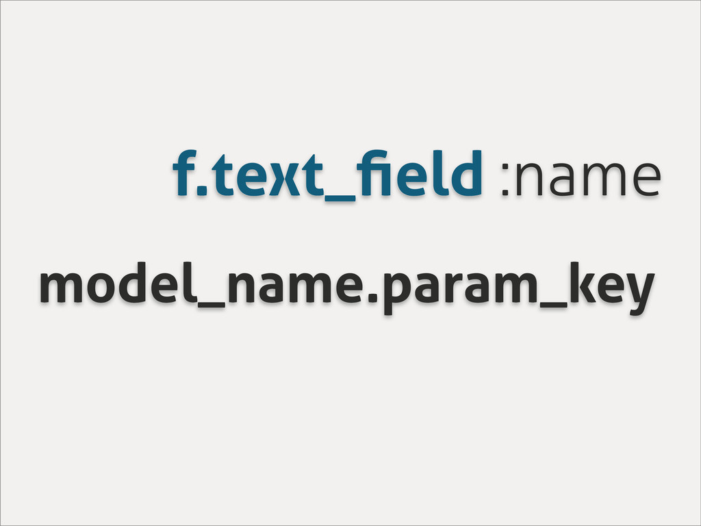 f.text_field :name model_name.param_key