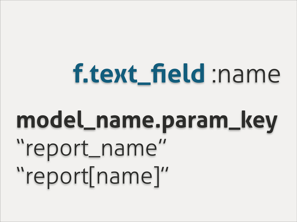 "f.text_field :name model_name.param_key ""report_..."