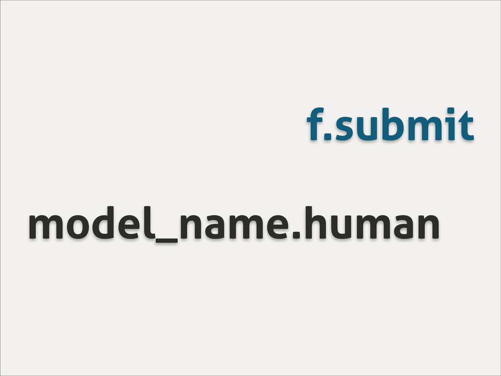 f.submit model_name.human