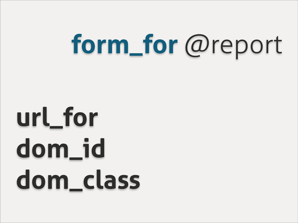 form_for @report url_for dom_id dom_class