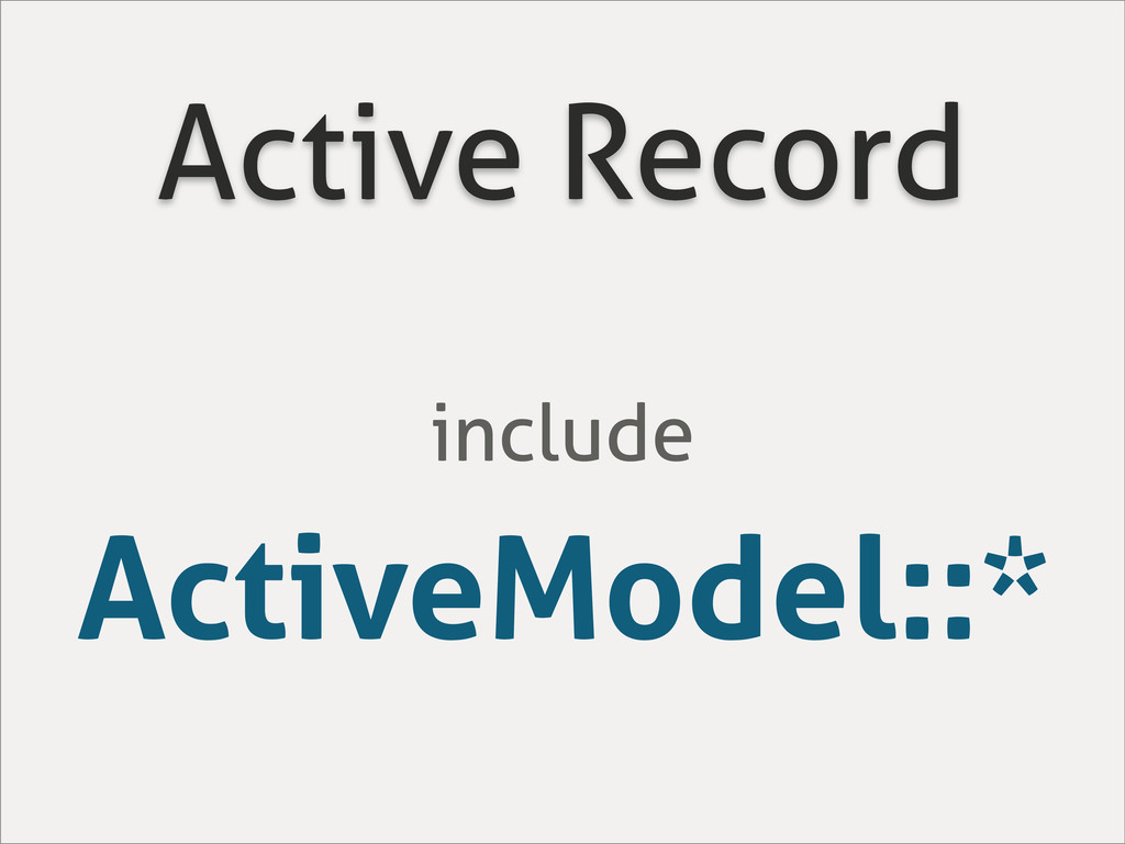 Active Record include ActiveModel::*
