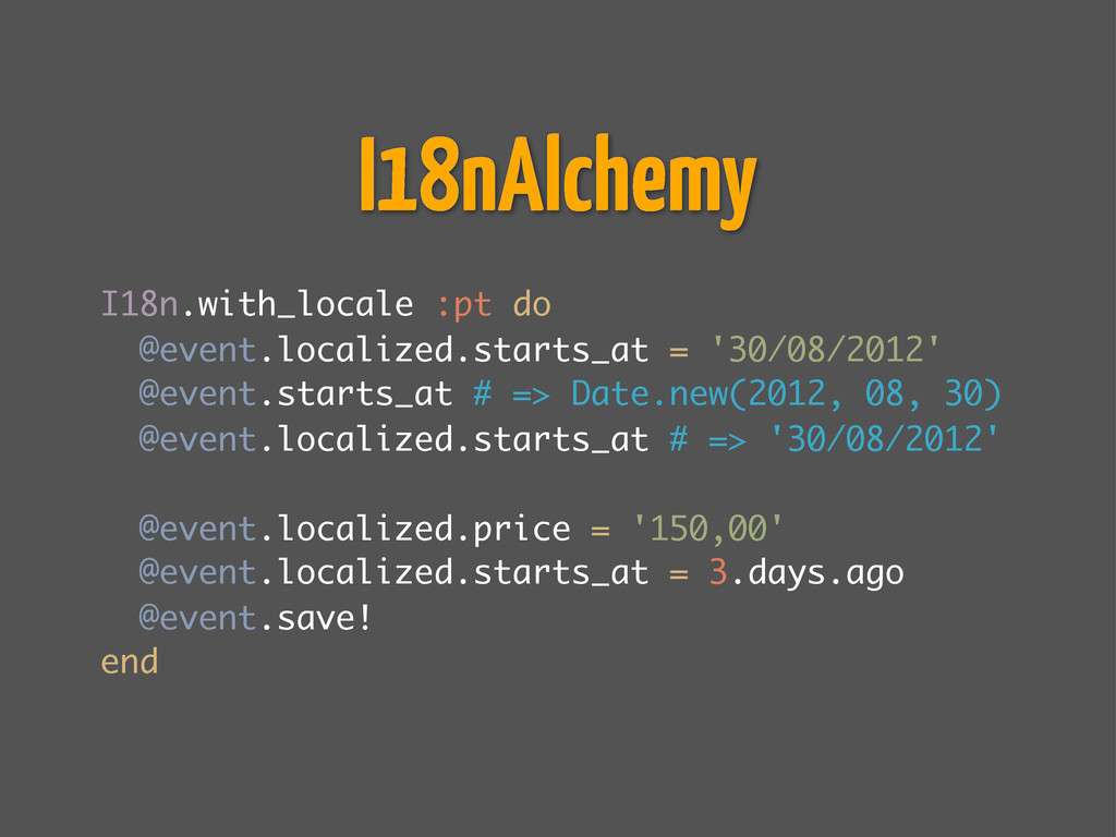 I18n.with_locale :pt do @event.localized.starts...