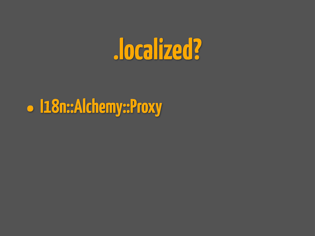 .localized? • I18n::Alchemy::Proxy