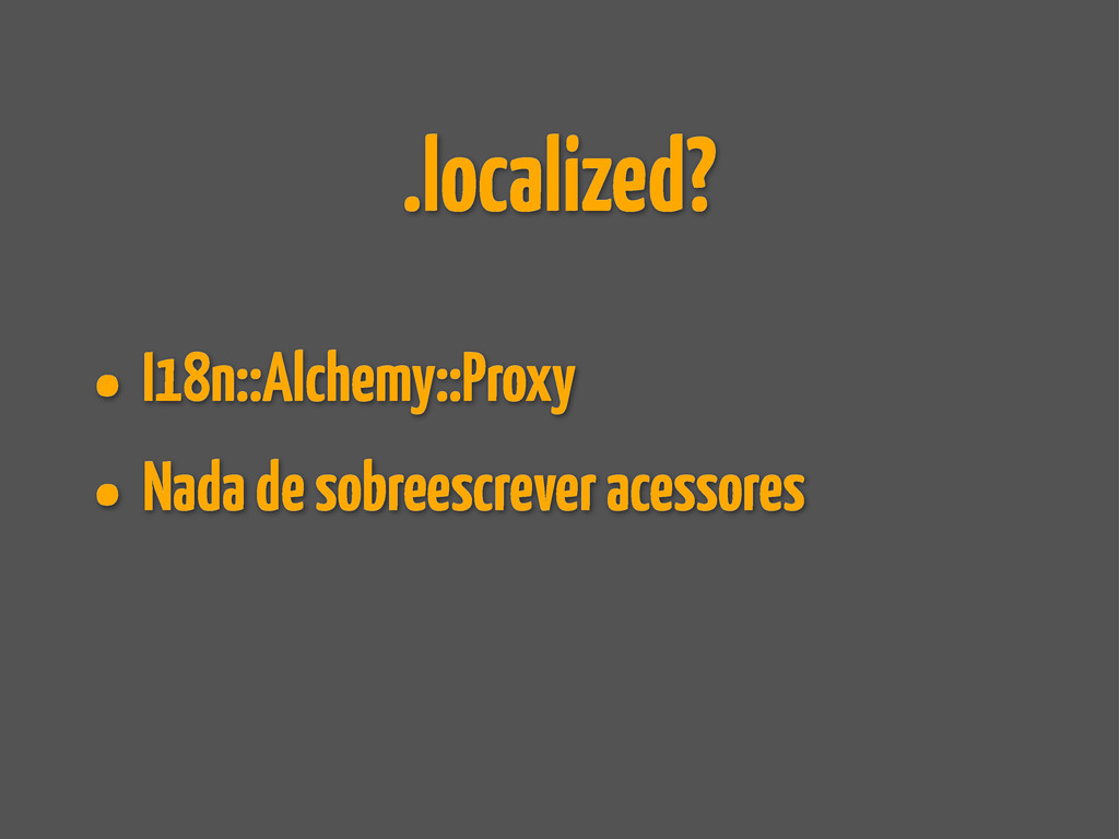 .localized? • I18n::Alchemy::Proxy • Nada de so...