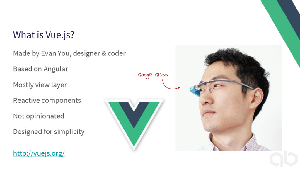 What is Vue.js? Made by Evan You, designer & co...