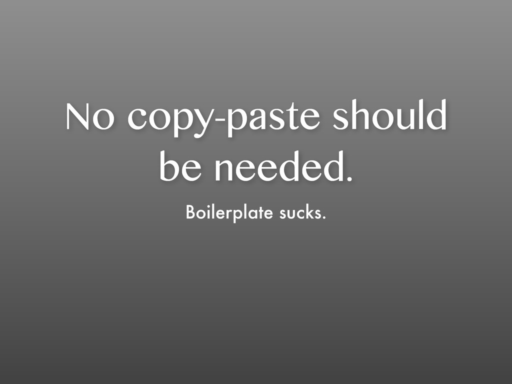 No copy-paste should be needed. Boilerplate suc...
