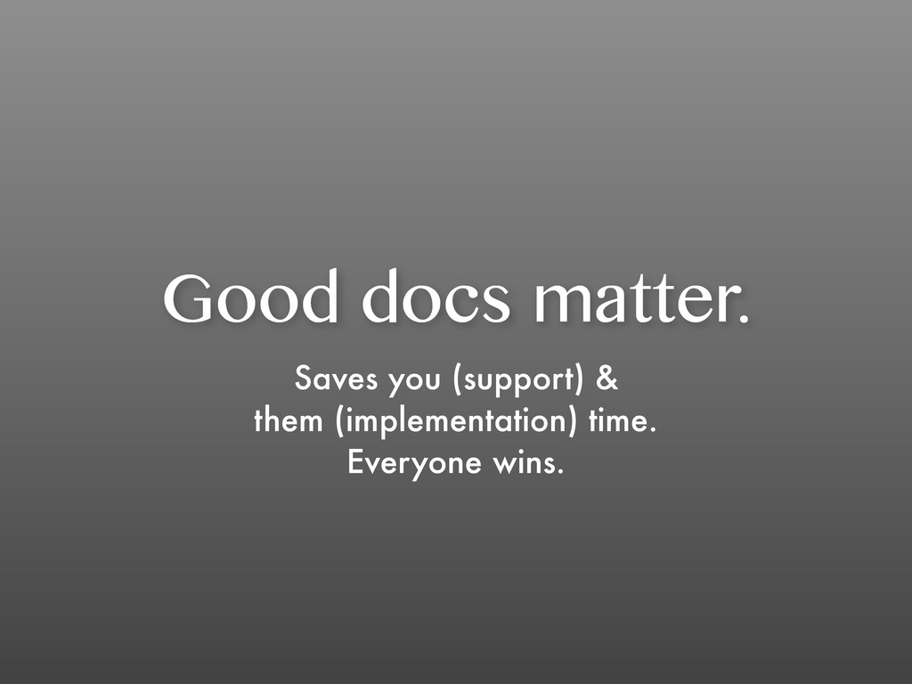 Good docs matter. Saves you (support) & them (i...