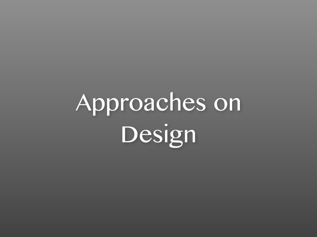Approaches on Design