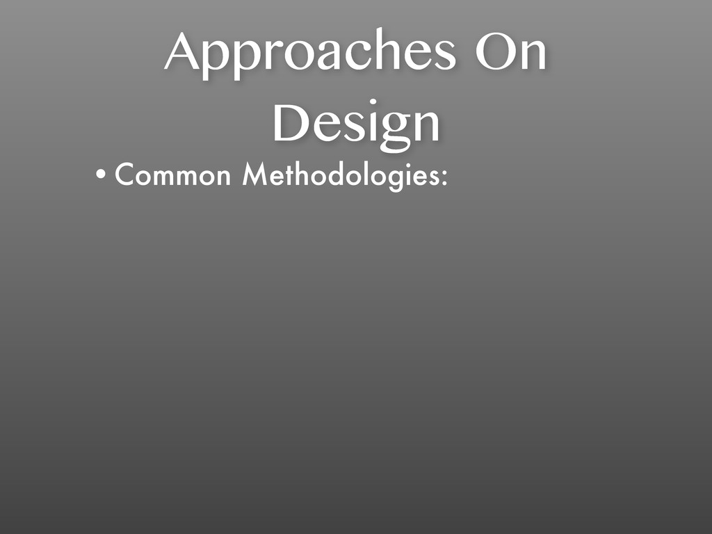 Approaches On Design •Common Methodologies: