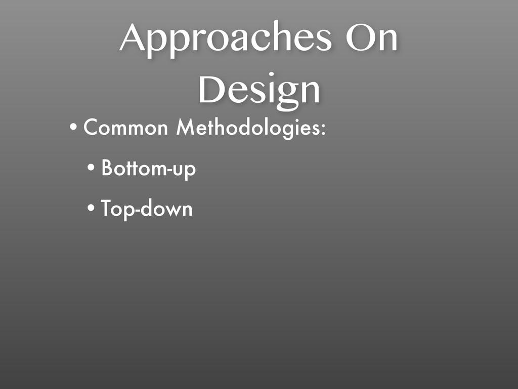 Approaches On Design •Common Methodologies: •Bo...