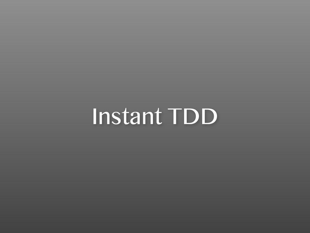 Instant TDD