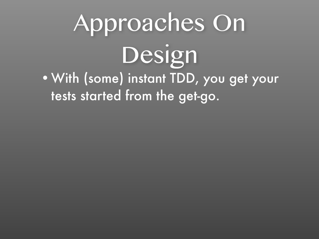 Approaches On Design •With (some) instant TDD, ...