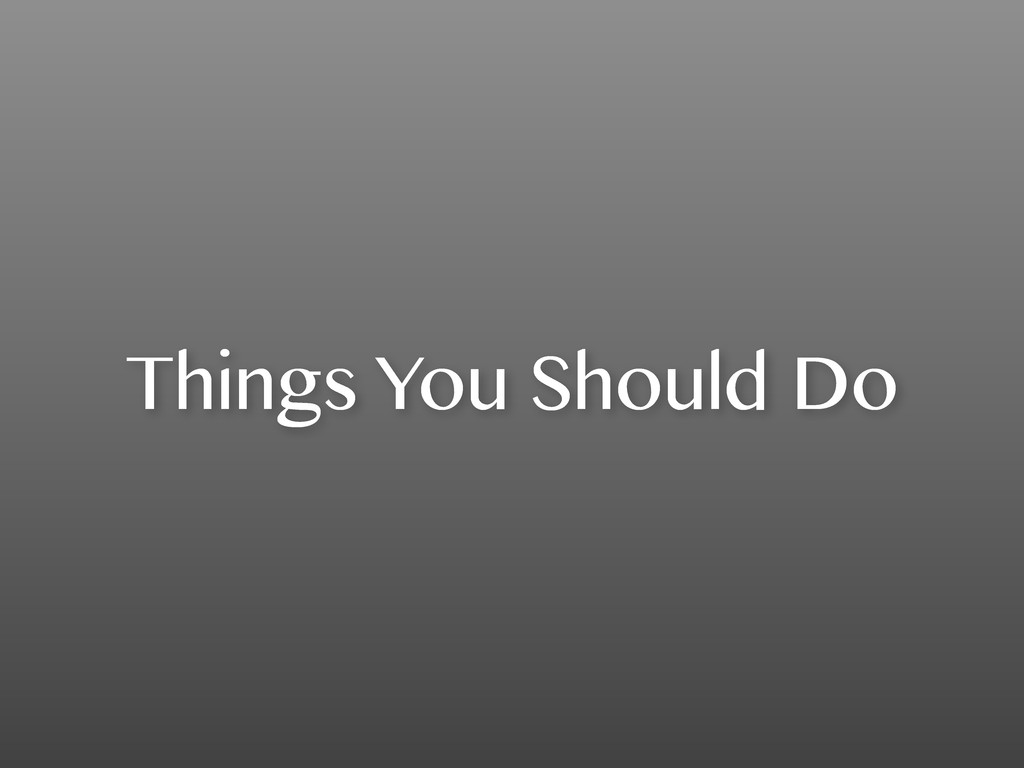 Things You Should Do