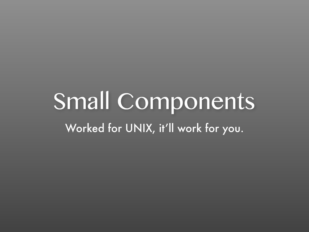Small Components Worked for UNIX, it'll work fo...