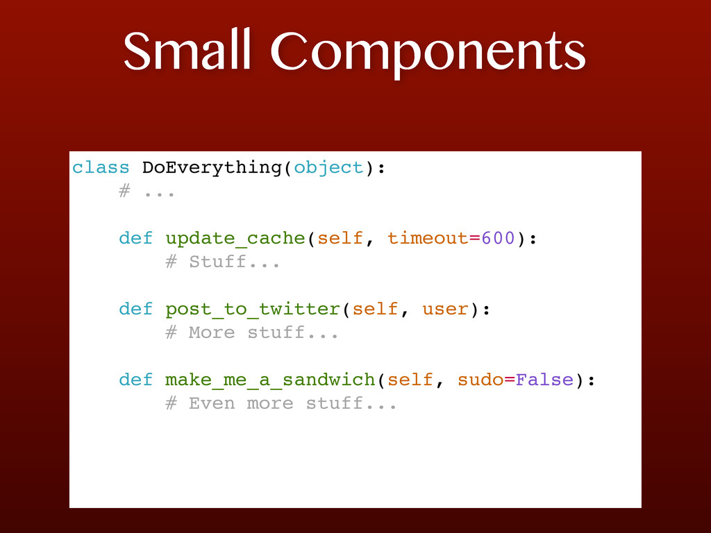 Small Components class DoEverything(object): # ...