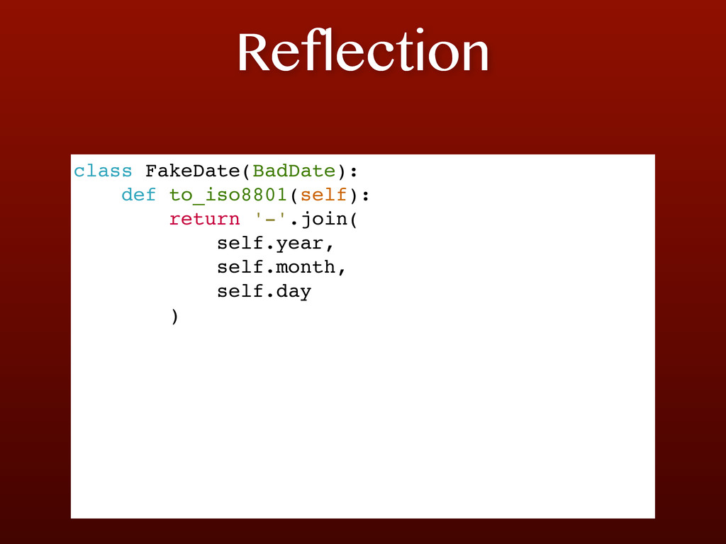 Reflection class FakeDate(BadDate): def to_iso8...