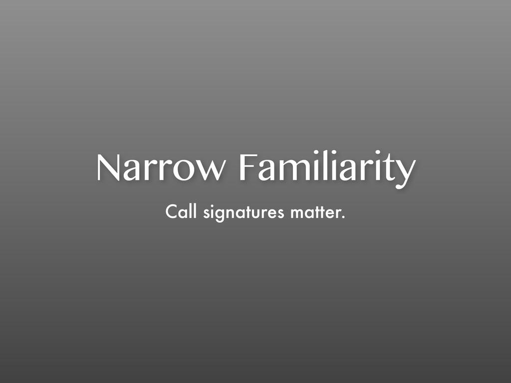 Narrow Familiarity Call signatures matter.