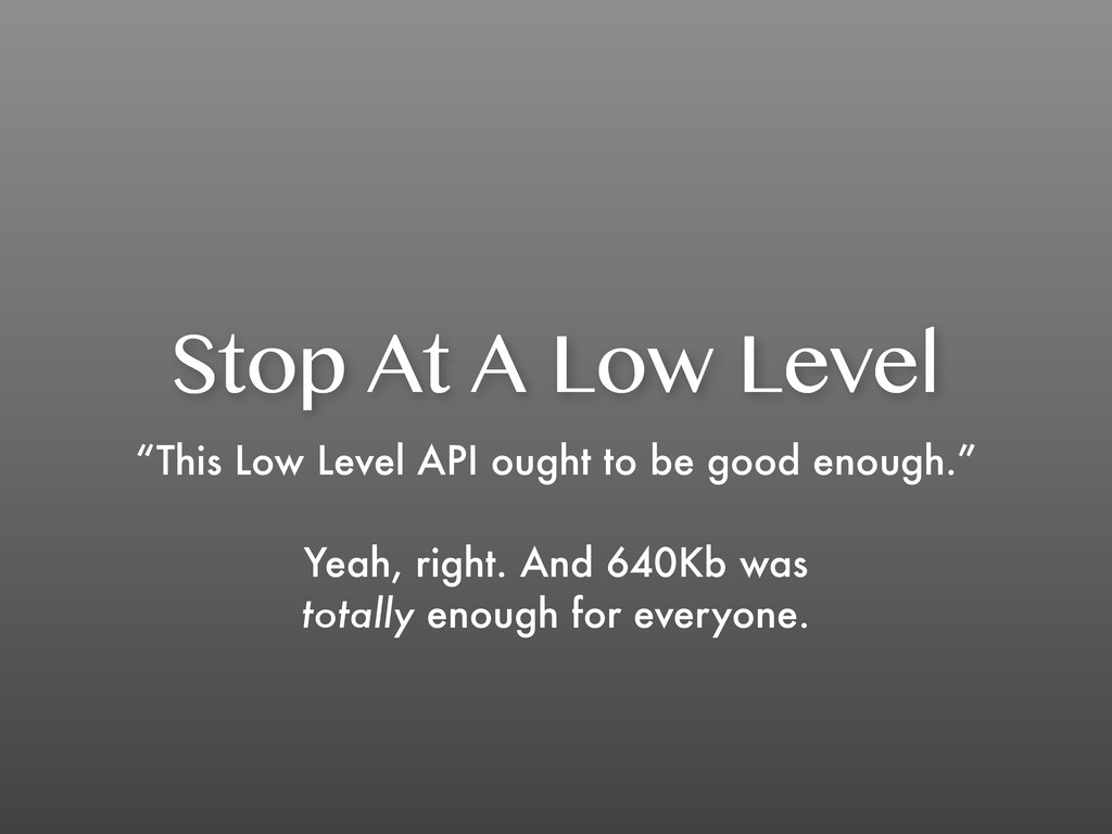 "Stop At A Low Level ""This Low Level API ought t..."