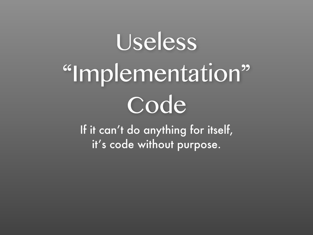 "Useless ""Implementation"" Code If it can't do an..."