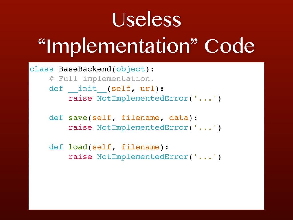 "Useless ""Implementation"" Code class BaseBackend..."