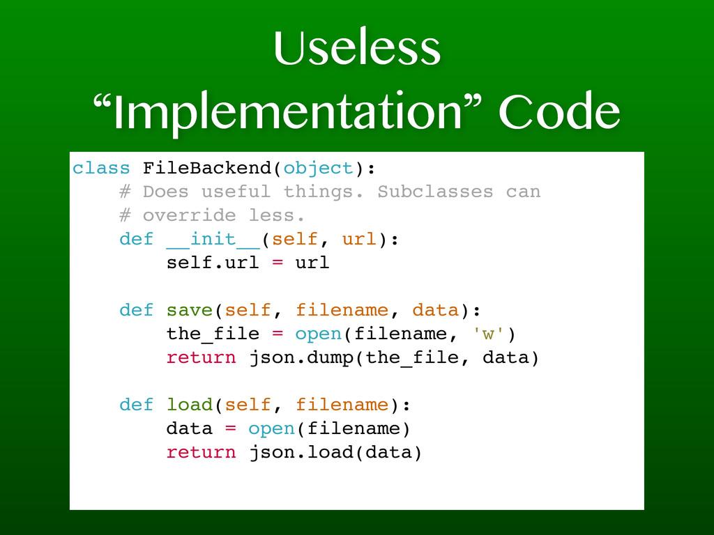 "Useless ""Implementation"" Code class FileBackend..."