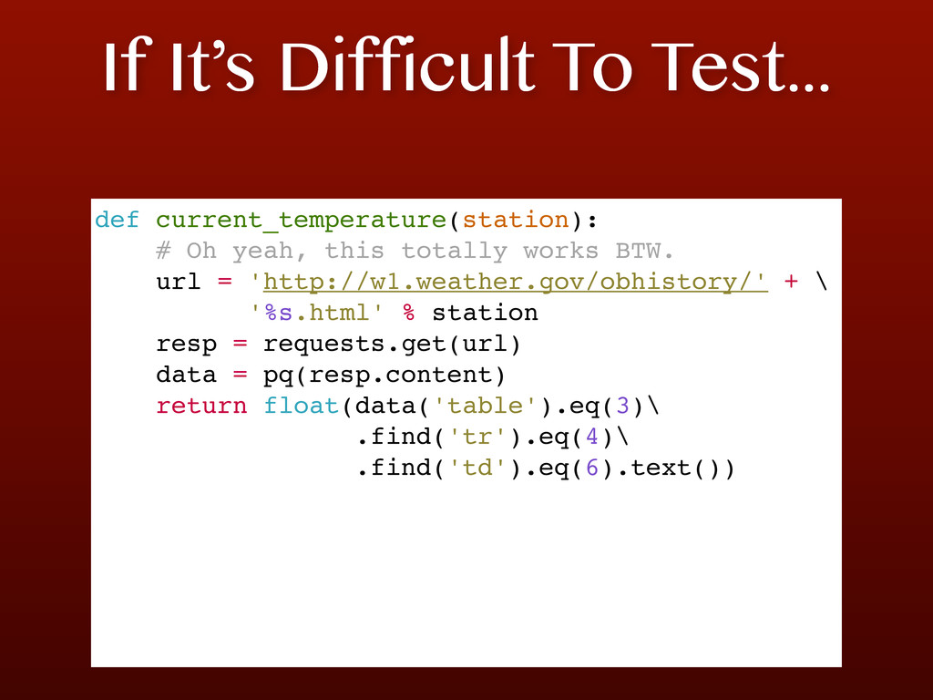 If It's Difficult To Test... def current_temper...