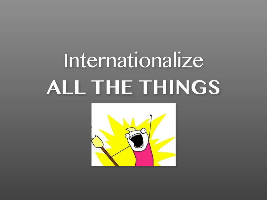 Internationalize ALL THE THINGS