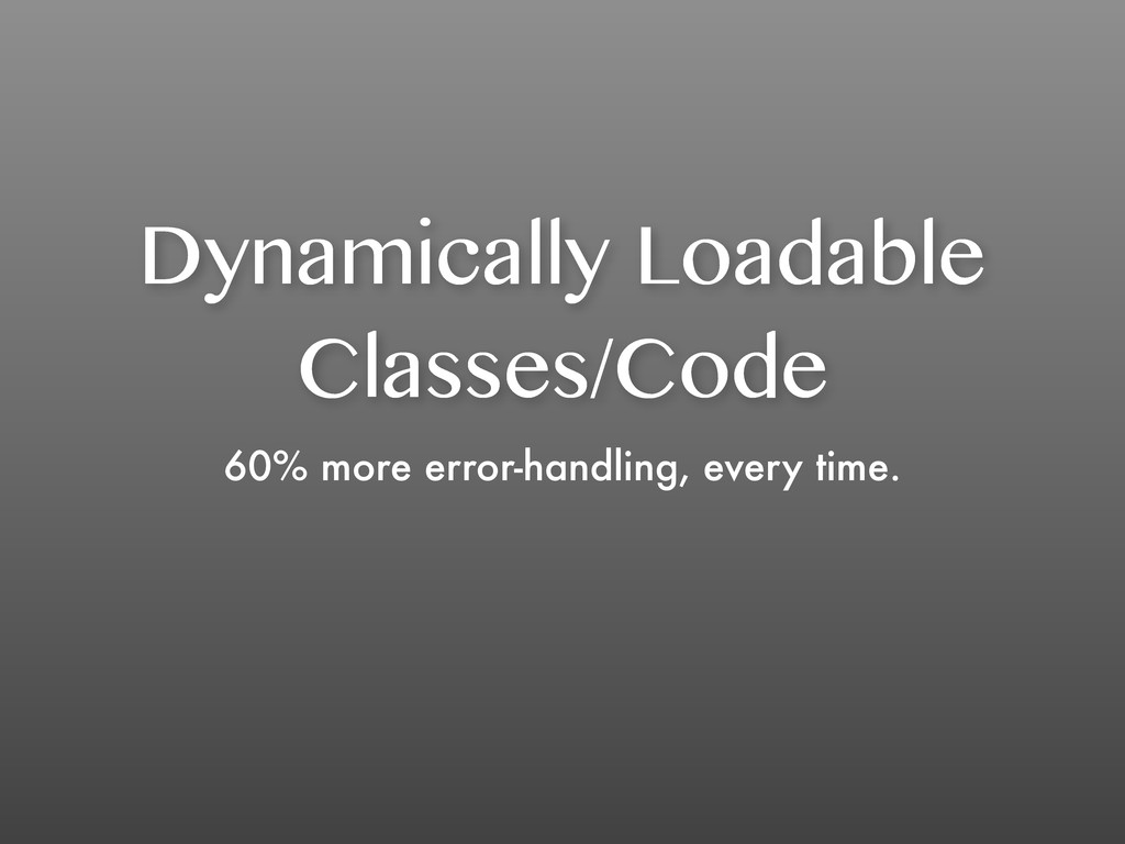 Dynamically Loadable Classes/Code 60% more erro...