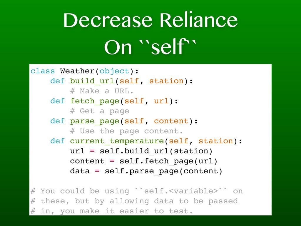 Decrease Reliance On ``self`` class Weather(obj...