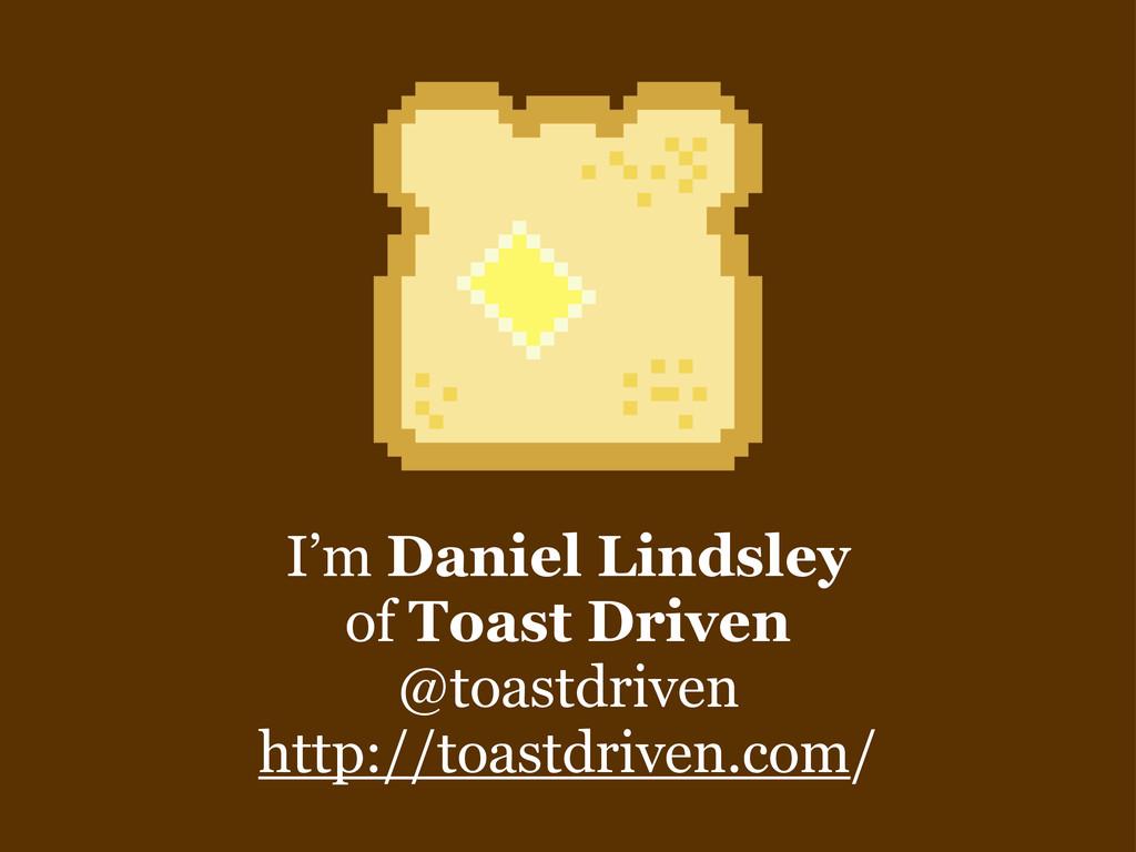I'm Daniel Lindsley of Toast Driven @toastdrive...