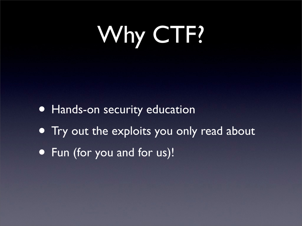 Why CTF? • Hands-on security education • Try ou...
