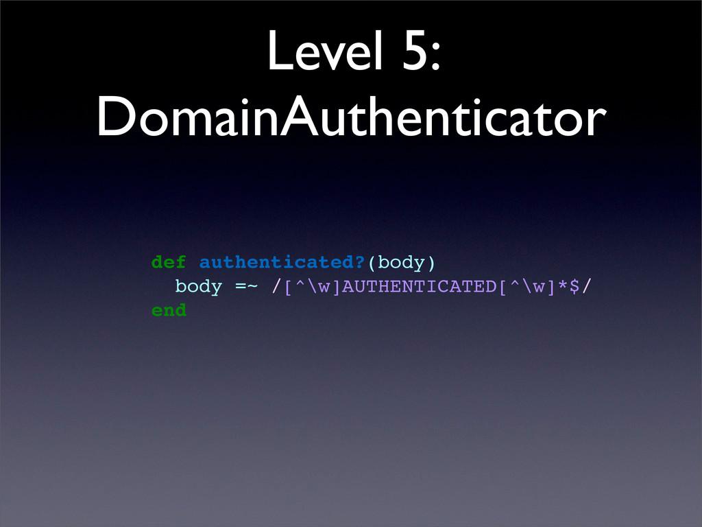 Level 5: DomainAuthenticator def authenticated?...