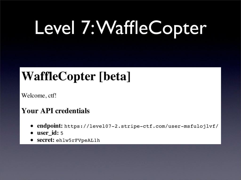Level 7: WaffleCopter