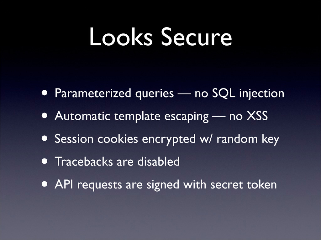 Looks Secure • Parameterized queries — no SQL i...