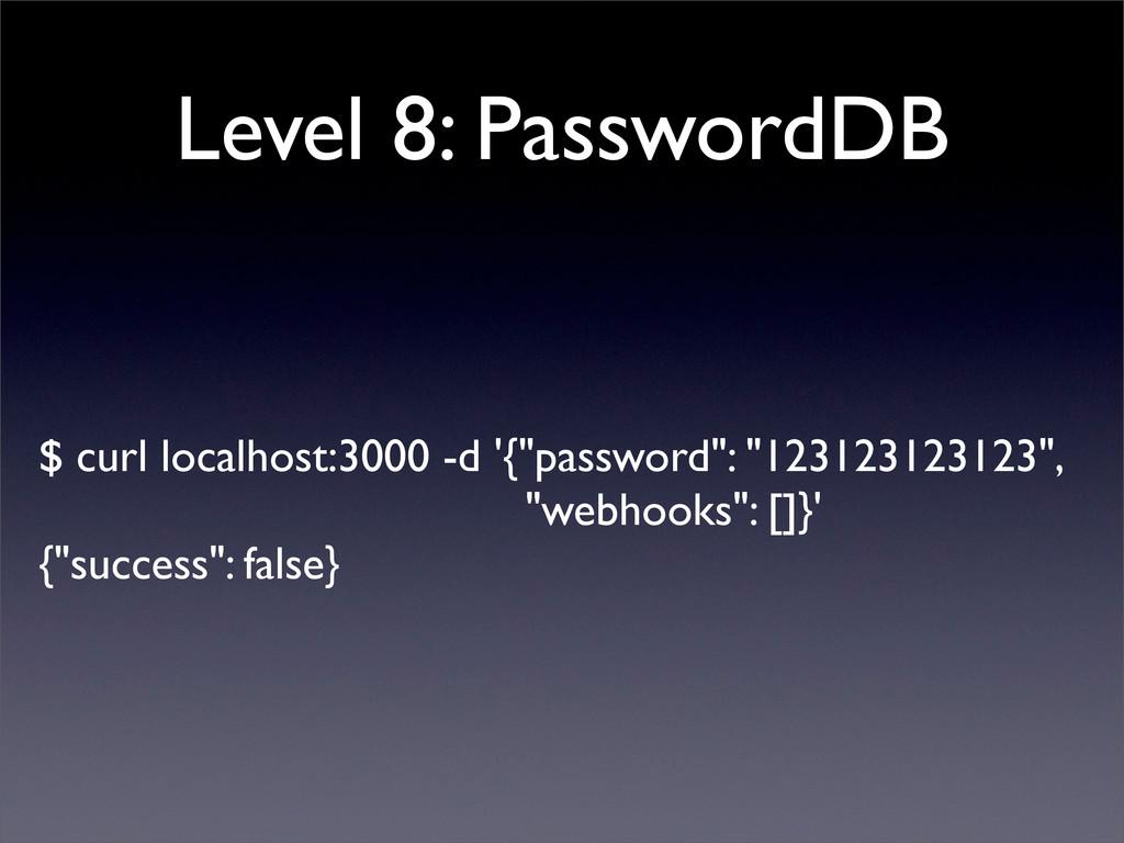 Level 8: PasswordDB $ curl localhost:3000 -d '{...