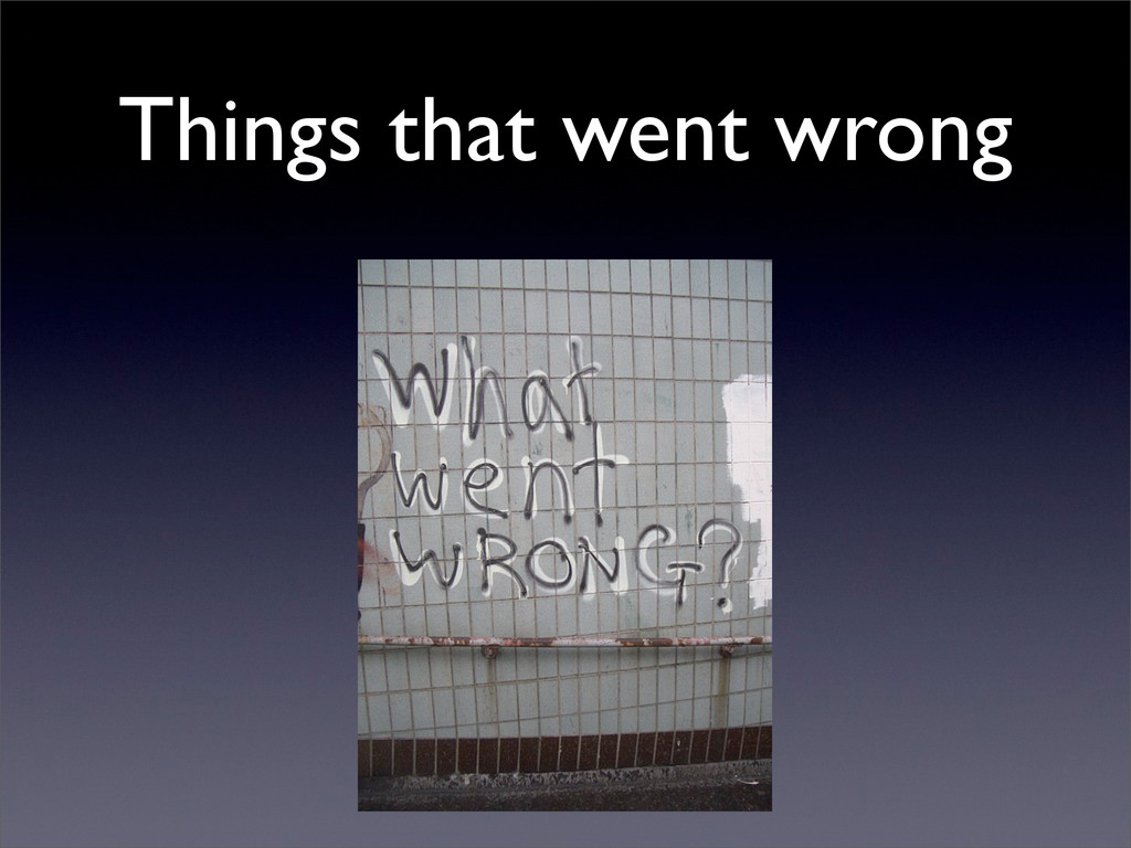 Things that went wrong