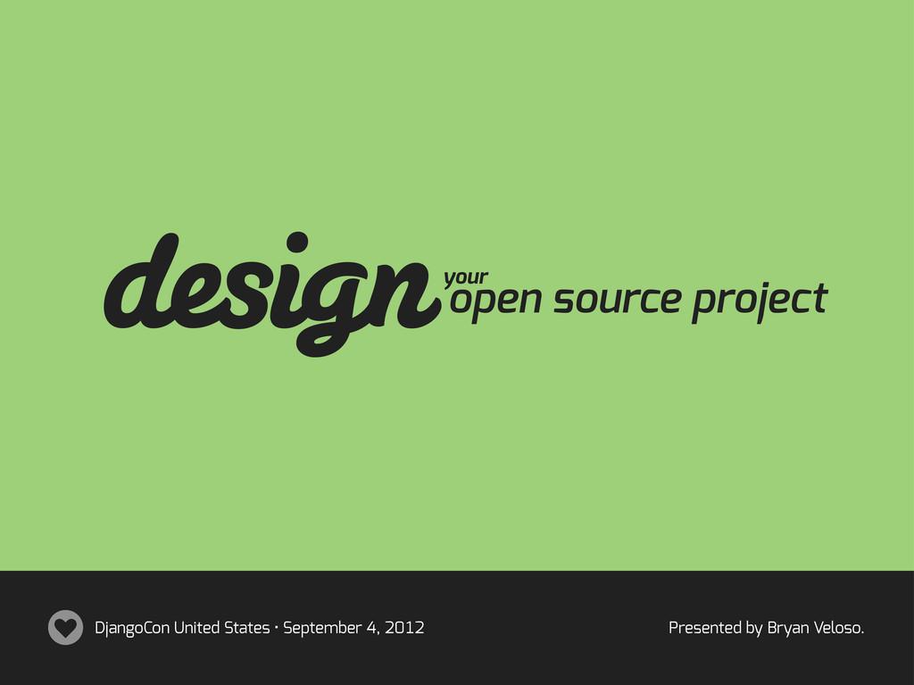 designopen source project your DjangoCon United...