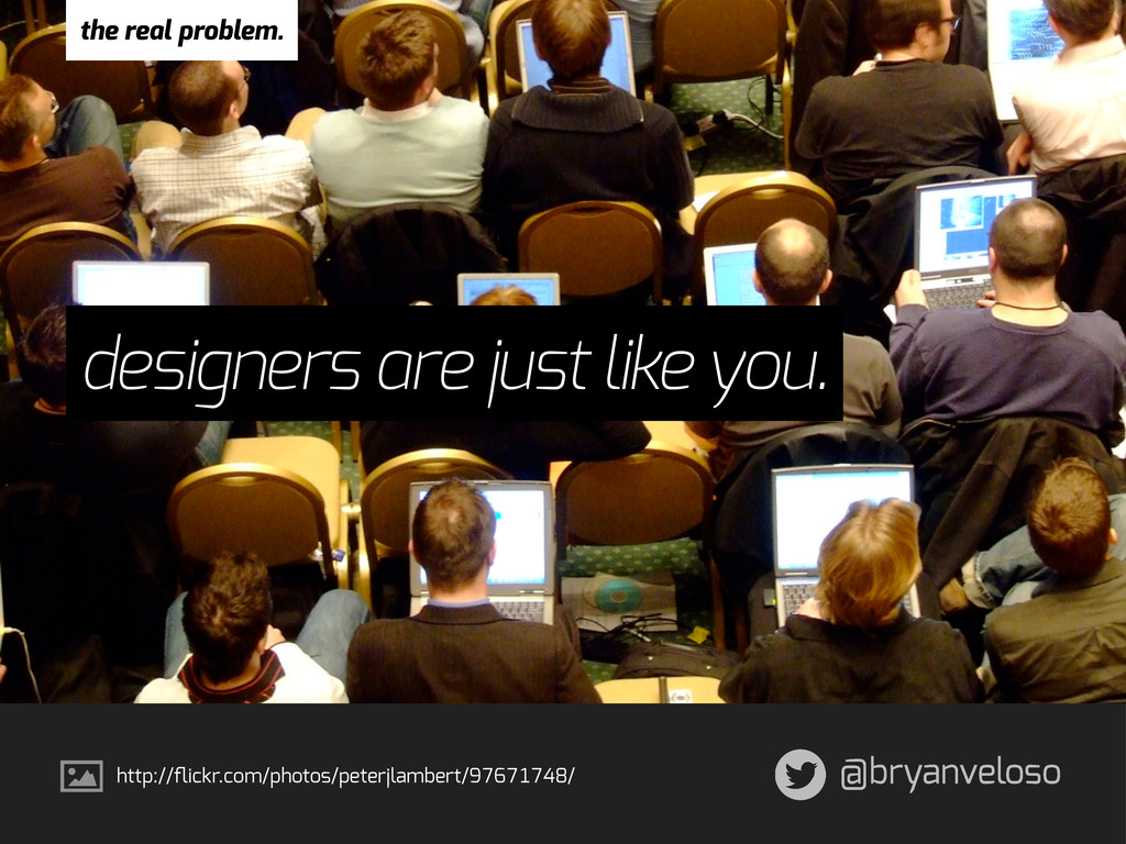 @bryanveloso designers are just like you. http:...