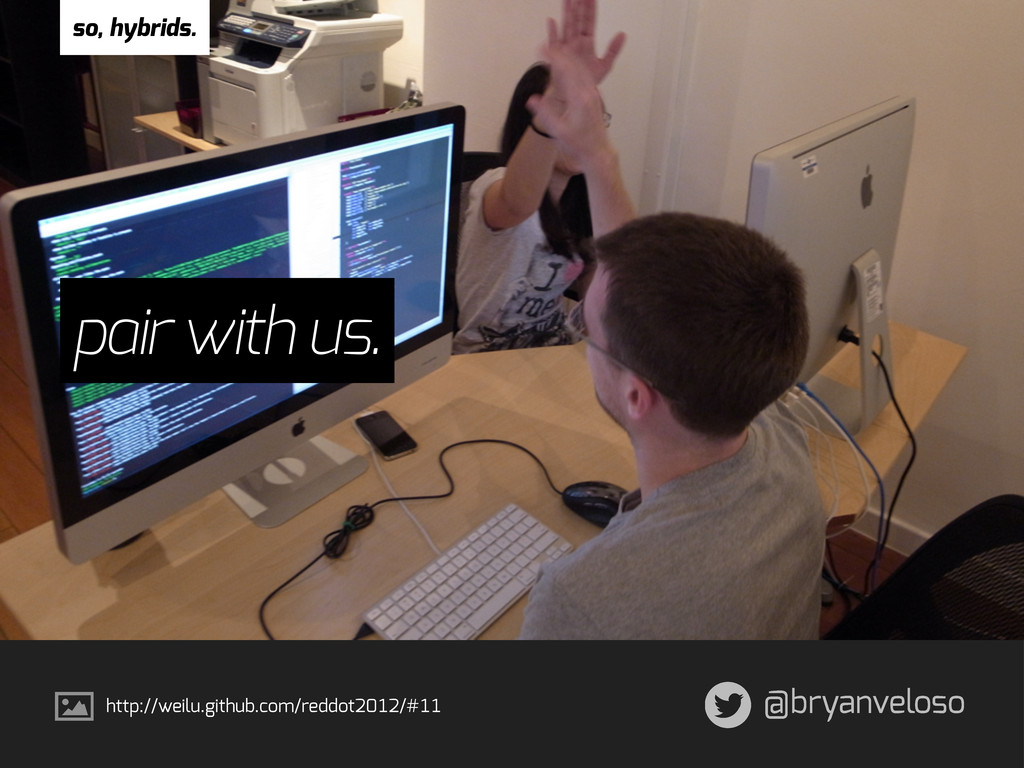 @bryanveloso pair with us. http://weilu.github....
