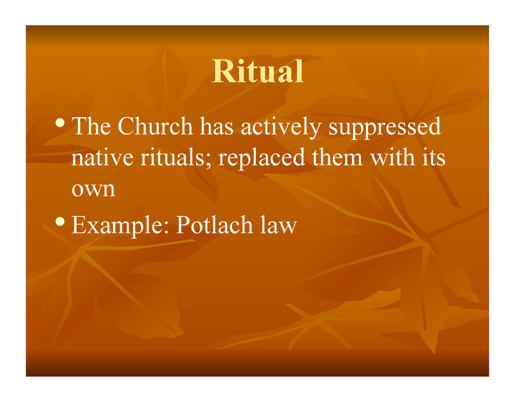 Ritual •The Church has actively suppressed nat...