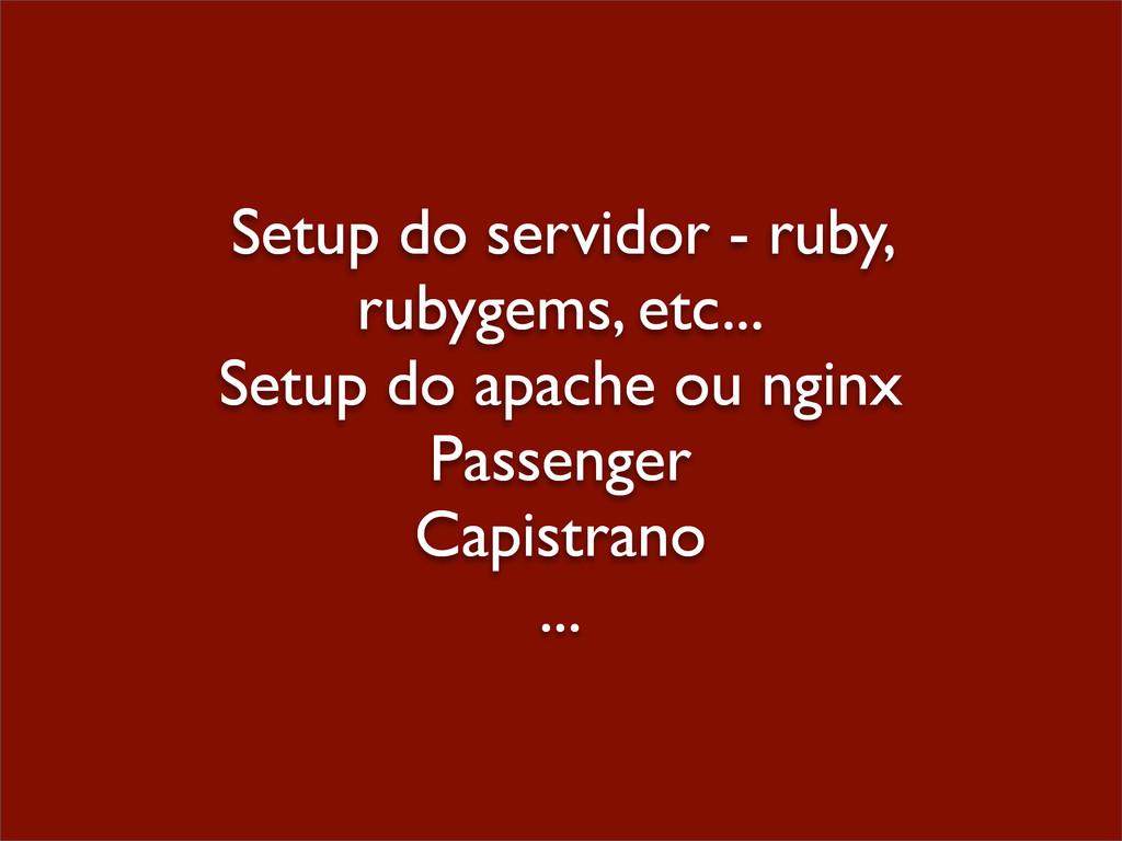 Setup do servidor - ruby, rubygems, etc... Setu...