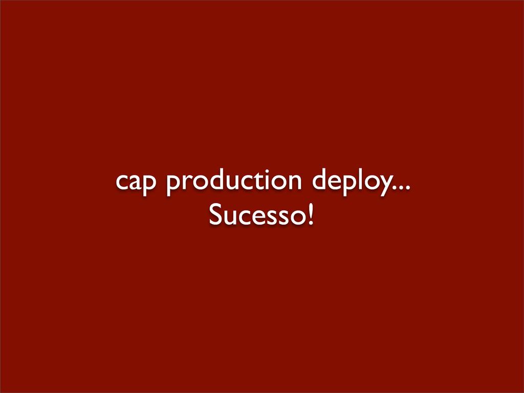 cap production deploy... Sucesso!