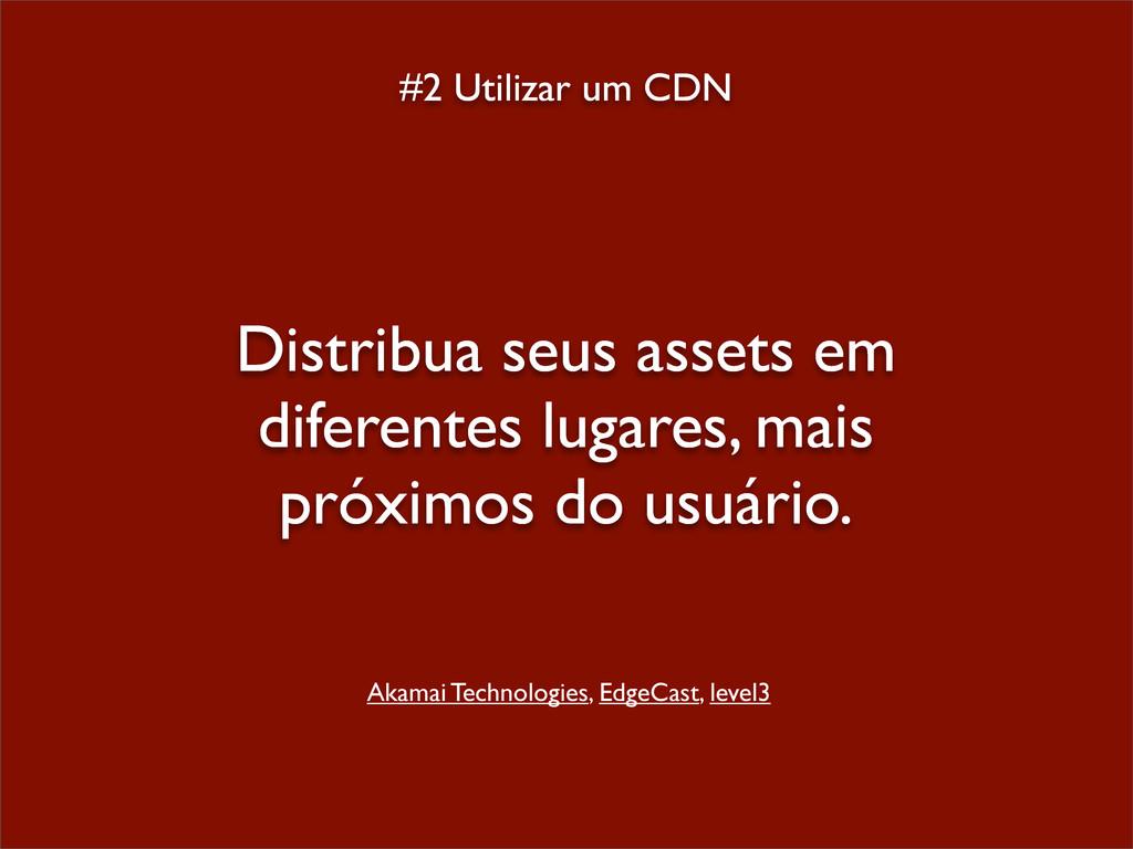 #2 Utilizar um CDN Distribua seus assets em dif...