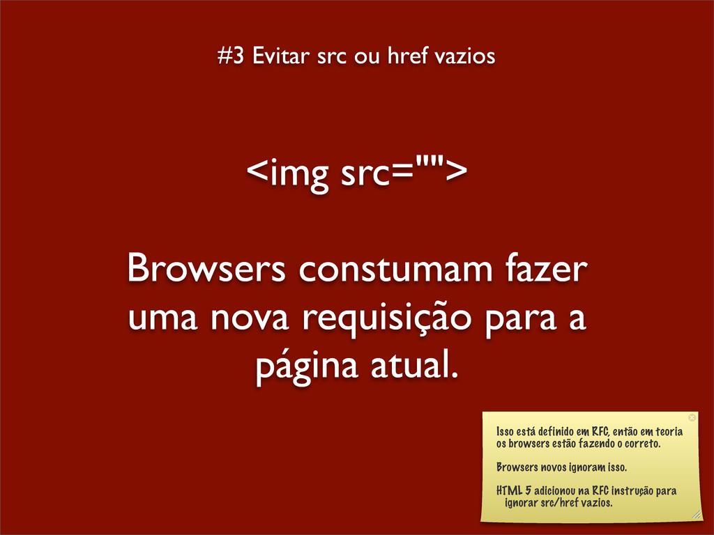"#3 Evitar src ou href vazios <img src=""""> Brows..."