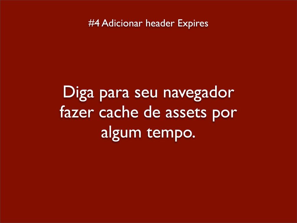 #4 Adicionar header Expires Diga para seu naveg...