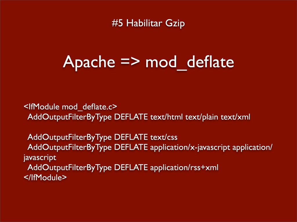 #5 Habilitar Gzip Apache => mod_deflate <IfModul...