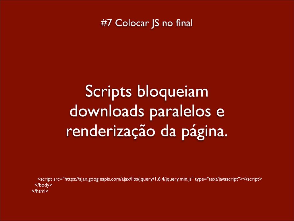 #7 Colocar JS no final Scripts bloqueiam downloa...