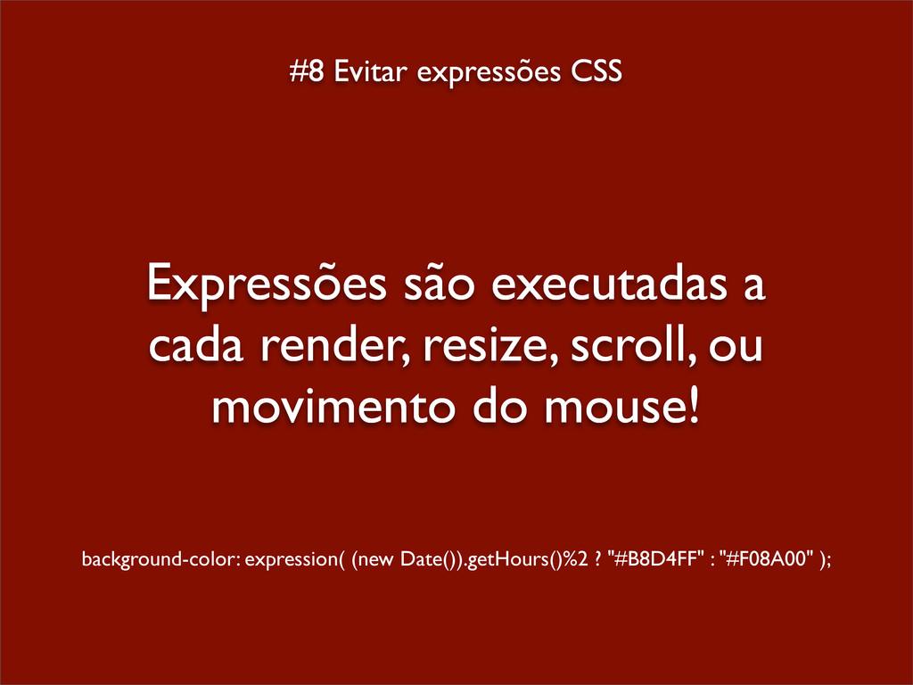 #8 Evitar expressões CSS Expressões são executa...