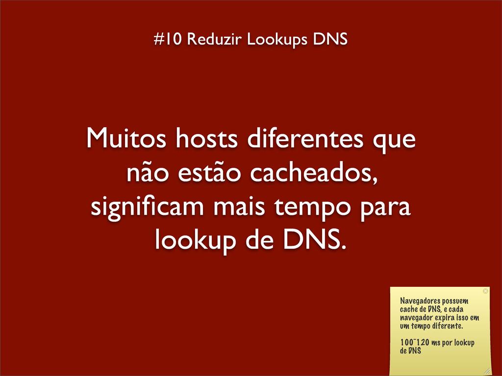 #10 Reduzir Lookups DNS Muitos hosts diferentes...